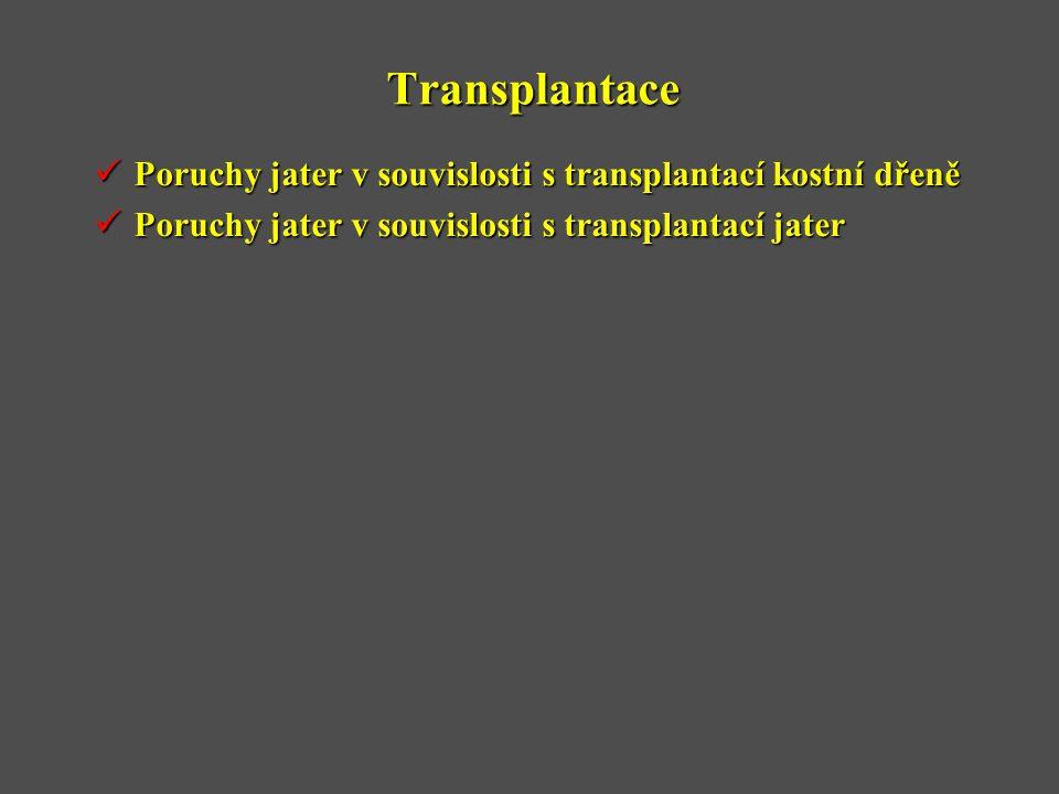 Transplantace  Poruchy jater v souvislosti s transplantací kostní dřeně  Poruchy jater v souvislosti s transplantací jater