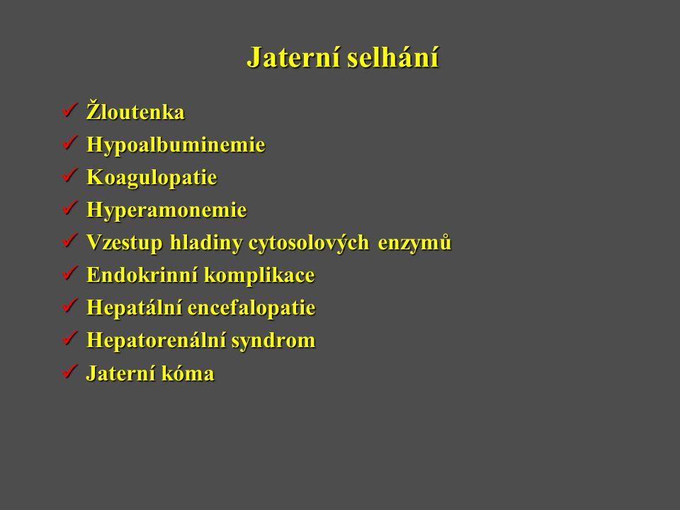 Jaterní selhání  Žloutenka  Hypoalbuminemie  Koagulopatie  Hyperamonemie  Vzestup hladiny cytosolových enzymů  Endokrinní komplikace  Hepatální encefalopatie  Hepatorenální syndrom  Jaterní kóma