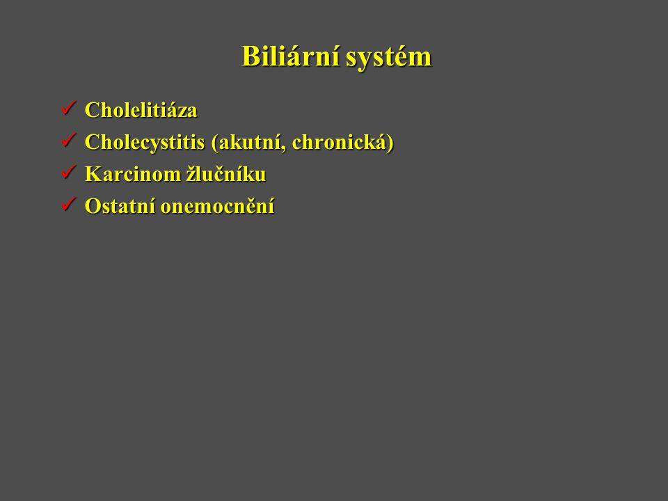 Biliární systém  Cholelitiáza  Cholecystitis (akutní, chronická)  Karcinom žlučníku  Ostatní onemocnění