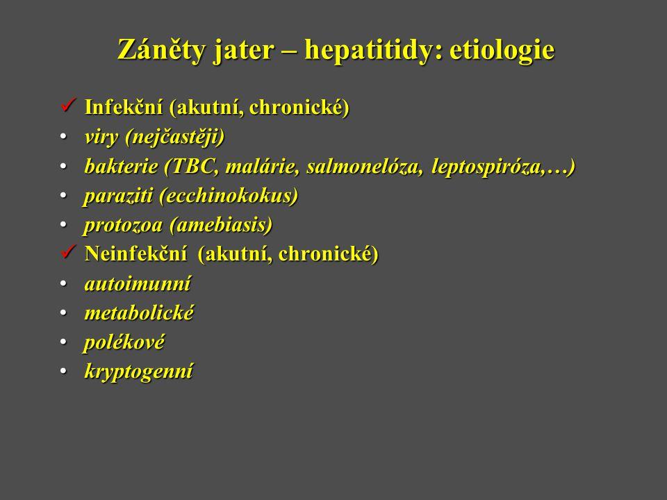 Záněty jater – hepatitidy: etiologie  Infekční (akutní, chronické) •viry (nejčastěji) •bakterie (TBC, malárie, salmonelóza, leptospiróza,…) •paraziti (ecchinokokus) •protozoa (amebiasis)  Neinfekční (akutní, chronické) •autoimunní •metabolické •polékové •kryptogenní