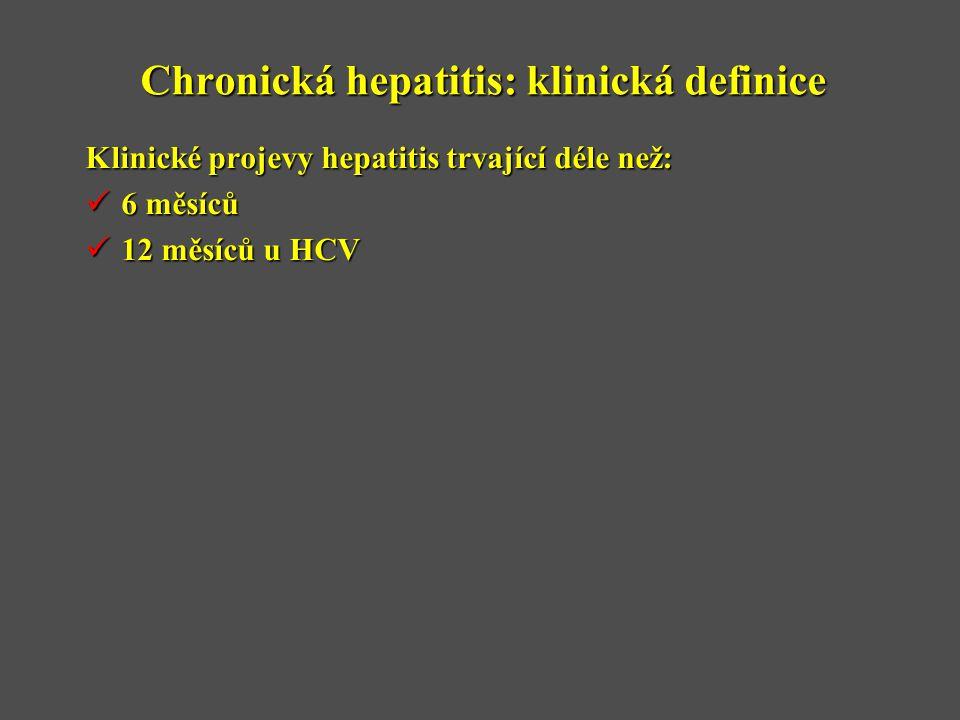 Chronická hepatitis: klinická definice Klinické projevy hepatitis trvající déle než:  6 měsíců  12 měsíců u HCV