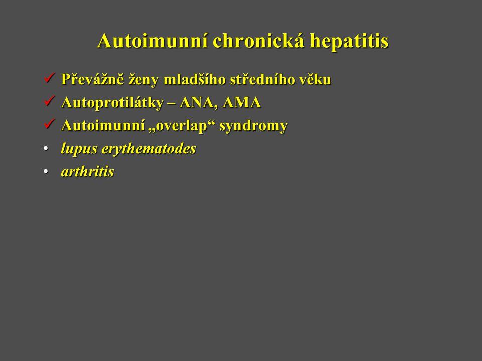"""Autoimunní chronická hepatitis  Převážně ženy mladšího středního věku  Autoprotilátky – ANA, AMA  Autoimunní """"overlap syndromy •lupus erythematodes •arthritis"""