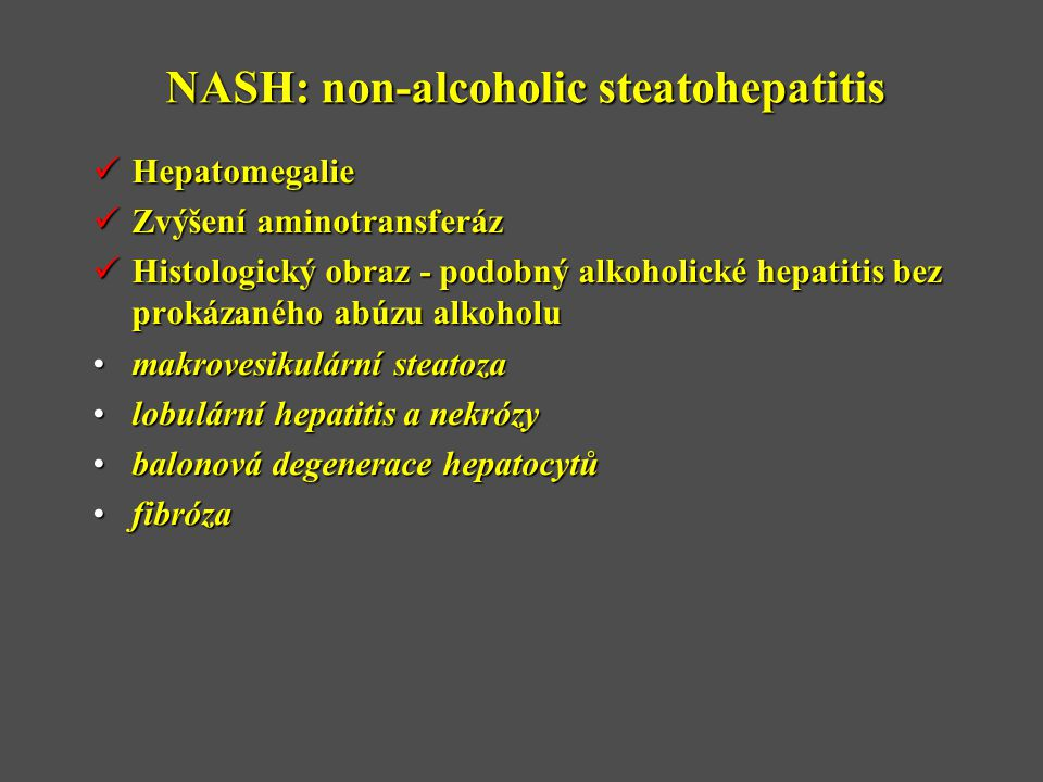 NASH: non-alcoholic steatohepatitis  Hepatomegalie  Zvýšení aminotransferáz  Histologický obraz - podobný alkoholické hepatitis bez prokázaného abú