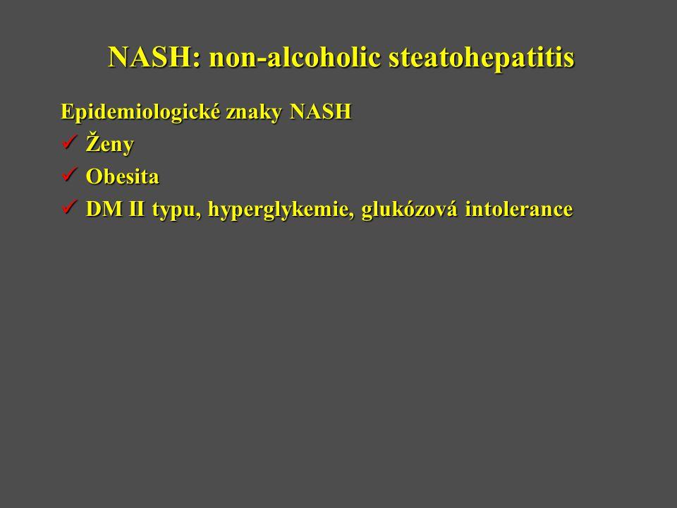 NASH: non-alcoholic steatohepatitis Epidemiologické znaky NASH  Ženy  Obesita  DM II typu, hyperglykemie, glukózová intolerance