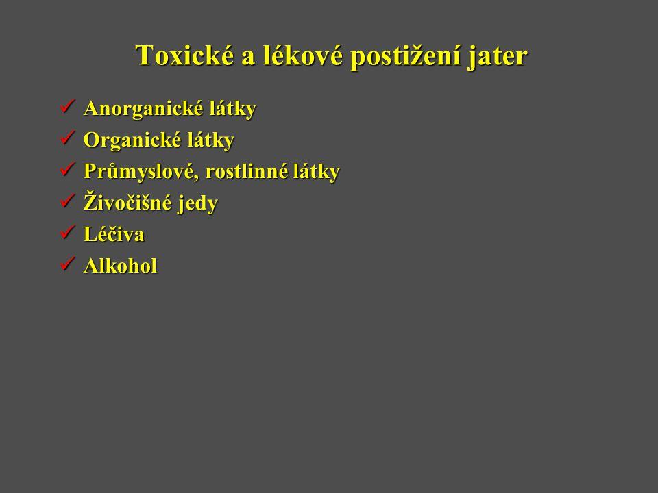 Toxické a lékové postižení jater  Anorganické látky  Organické látky  Průmyslové, rostlinné látky  Živočišné jedy  Léčiva  Alkohol