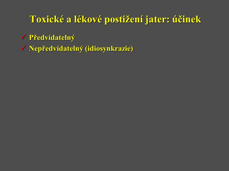 Toxické a lékové postižení jater: účinek  Předvídatelný  Nepředvídatelný (idiosynkrazie)