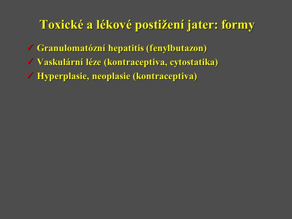 Toxické a lékové postižení jater: formy  Granulomatózní hepatitis (fenylbutazon)  Vaskulární léze (kontraceptiva, cytostatika)  Hyperplasie, neoplasie (kontraceptiva)