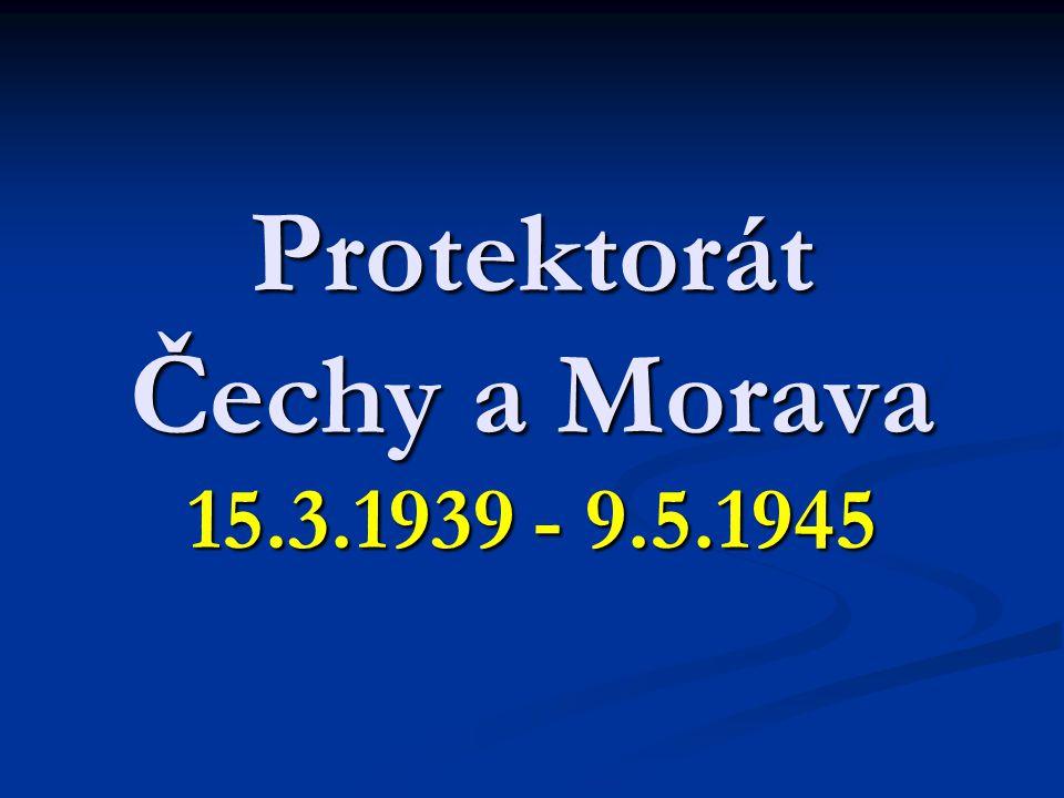 Úvod  Protektorát Čechy a Morava bylo území okupované od 15. března 1939 nacistickým Německem