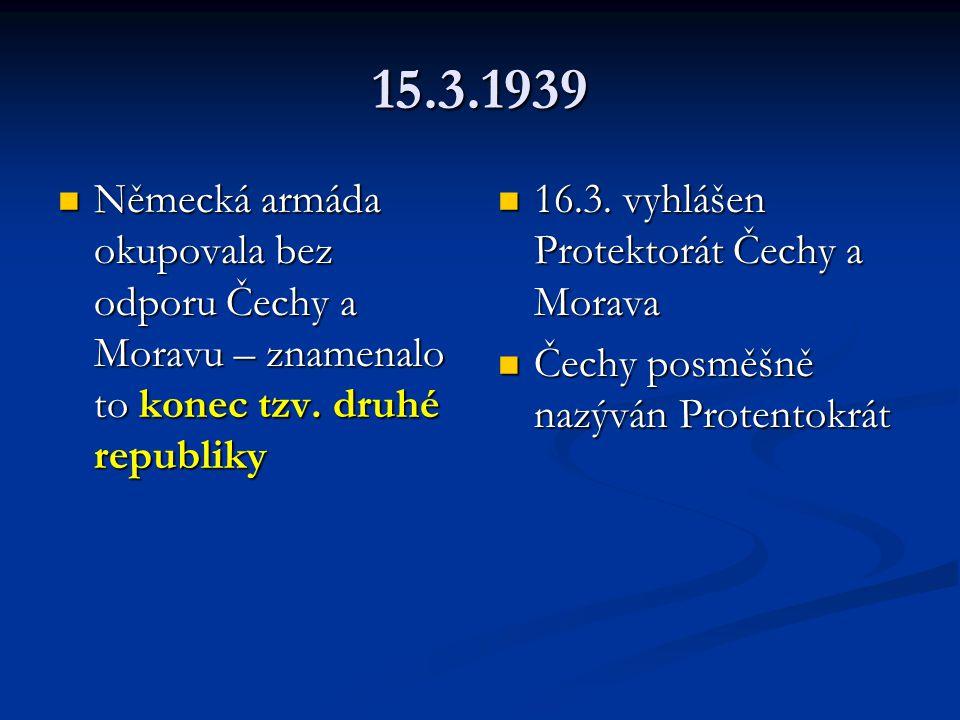 15.3.1939  Německá armáda okupovala bez odporu Čechy a Moravu – znamenalo to konec tzv.
