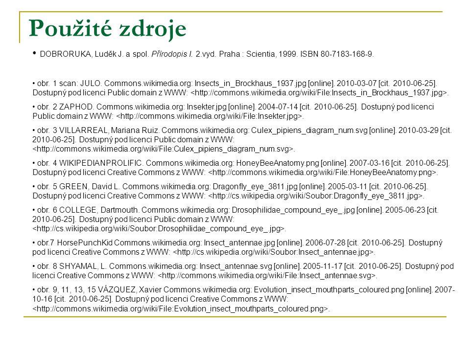 Použité zdroje • DOBRORUKA, Luděk J. a spol. Přírodopis I. 2.vyd. Praha : Scientia, 1999. ISBN 80-7183-168-9. • obr. 1 scan: JULO. Commons.wikimedia.o