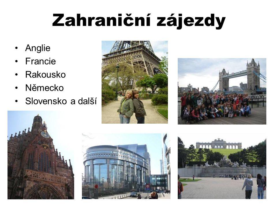 Zahraniční zájezdy •Anglie •Francie •Rakousko •Německo •Slovensko a další