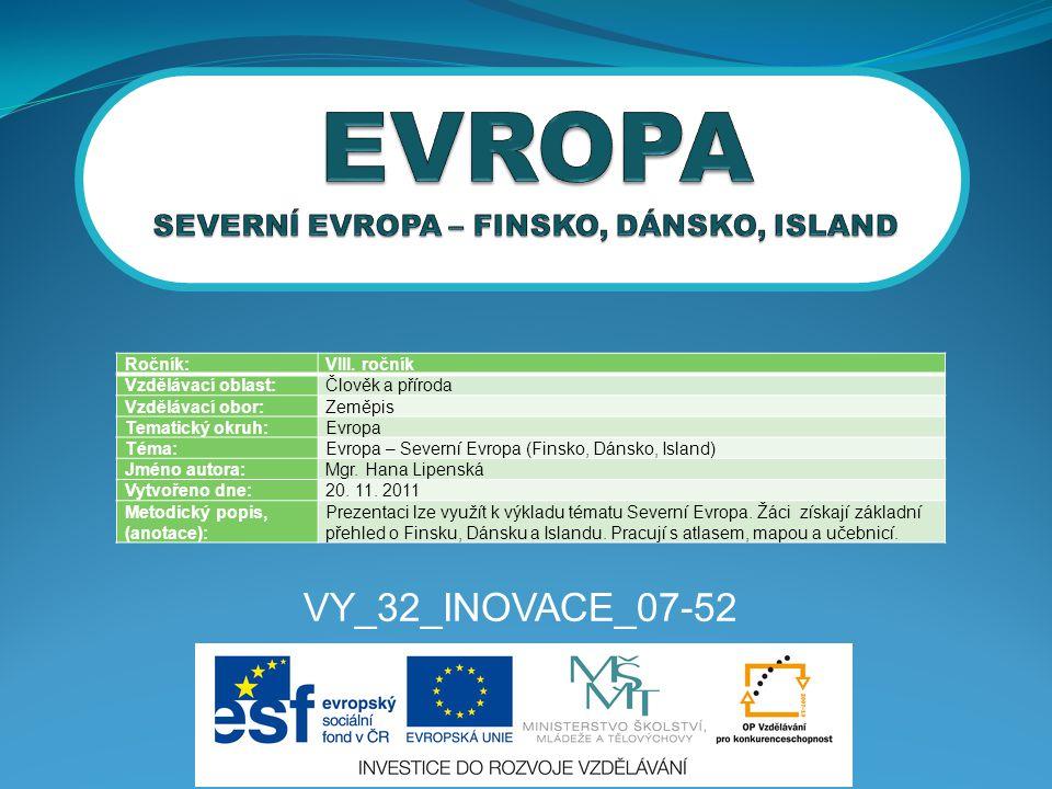 VY_32_INOVACE_07-52 Ročník:VIII. ročník Vzdělávací oblast:Člověk a příroda Vzdělávací obor:Zeměpis Tematický okruh:Evropa Téma:Evropa – Severní Evropa