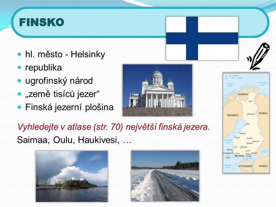 """ hl. město - Helsinky  republika  ugrofinský národ  """"země tisíců jezer""""  Finská jezerní plošina Vyhledejte v atlase (str. 70) největší finská jez"""