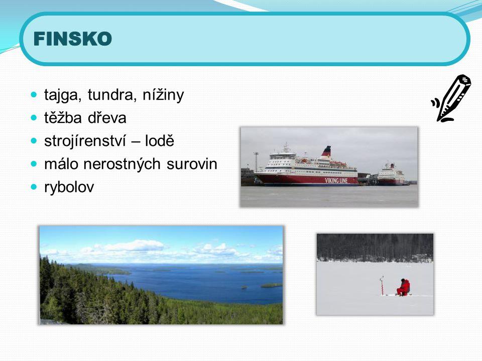  tajga, tundra, nížiny  těžba dřeva  strojírenství – lodě  málo nerostných surovin  rybolov