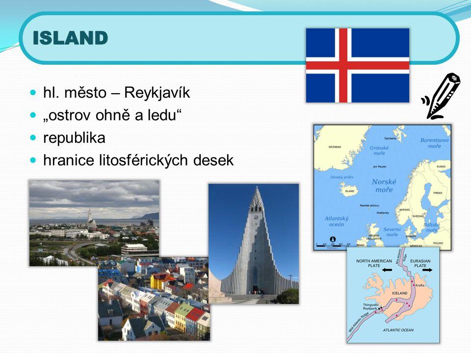 """ hl. město – Reykjavík  """"ostrov ohně a ledu""""  republika  hranice litosférických desek"""