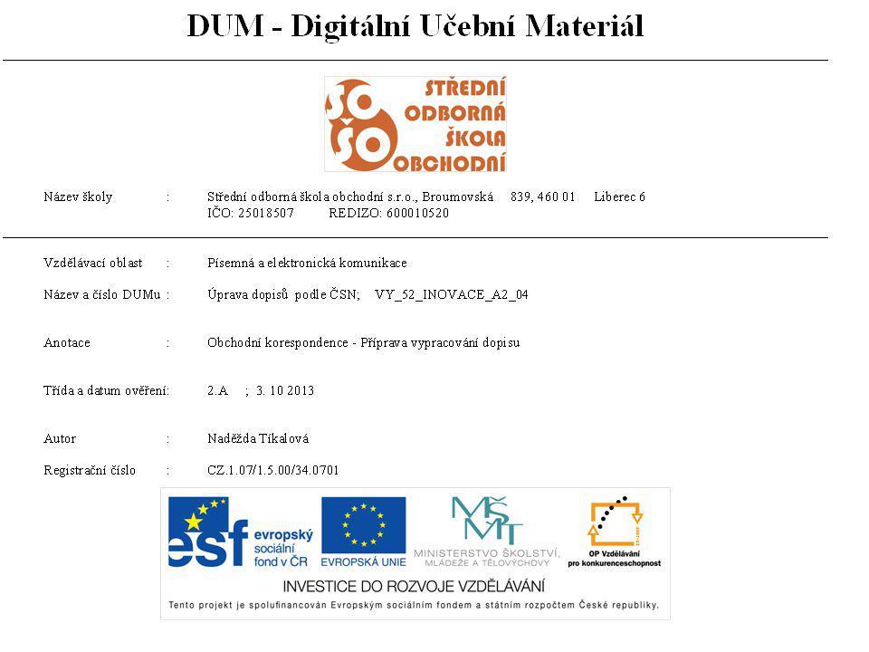 Příprava dopisu •Kvalitu a vzhled předtisku dopisních papírů pro obchodní a úřední písemný styk stanovuje norma ČSN 88 6101 Dopisní papíry pro obchodní a úřední korespondenci.
