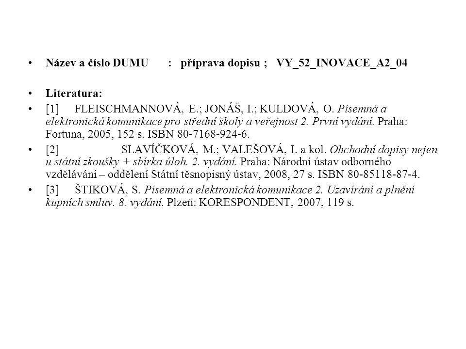 •Název a číslo DUMU: příprava dopisu ; VY_52_INOVACE_A2_04 •Literatura: •[1]FLEISCHMANNOVÁ, E.; JONÁŠ, I.; KULDOVÁ, O. Písemná a elektronická komunika