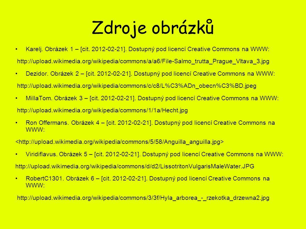 Zdroje obrázků •Karelj. Obrázek 1 – [cit. 2012-02-21]. Dostupný pod licencí Creative Commons na WWW: http://upload.wikimedia.org/wikipedia/commons/a/a