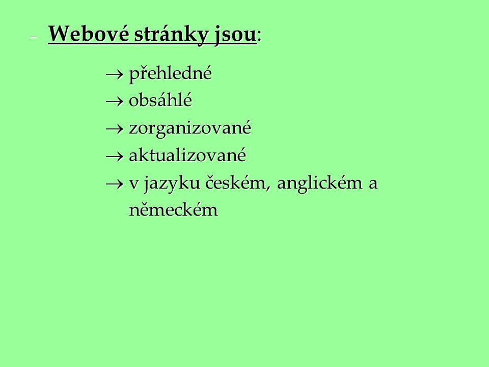  Webové stránky jsou:  přehledné  přehledné  obsáhlé  obsáhlé  zorganizované  zorganizované  aktualizované  aktualizované  v jazyku českém,