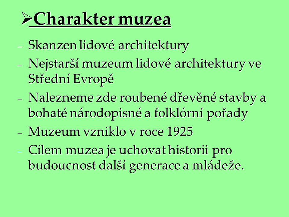  Charakter muzea  Skanzen lidové architektury  Nejstarší muzeum lidové architektury ve Střední Evropě  Nalezneme zde roubené dřevěné stavby a boha