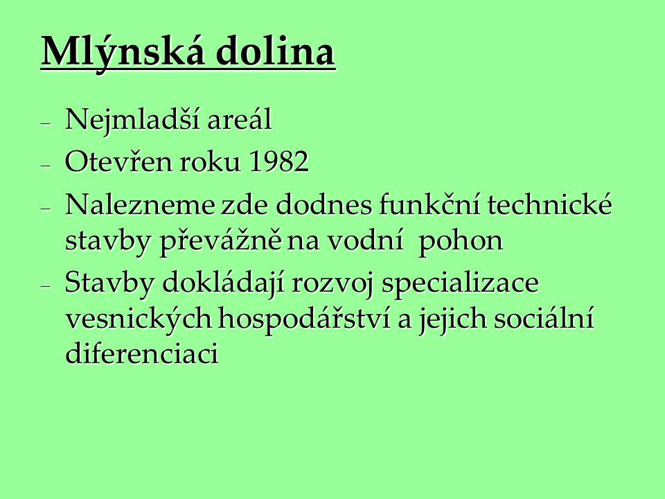 Mlýnská dolina  Nejmladší areál  Otevřen roku 1982  Nalezneme zde dodnes funkční technické stavby převážně na vodní pohon  Stavby dokládají rozvoj