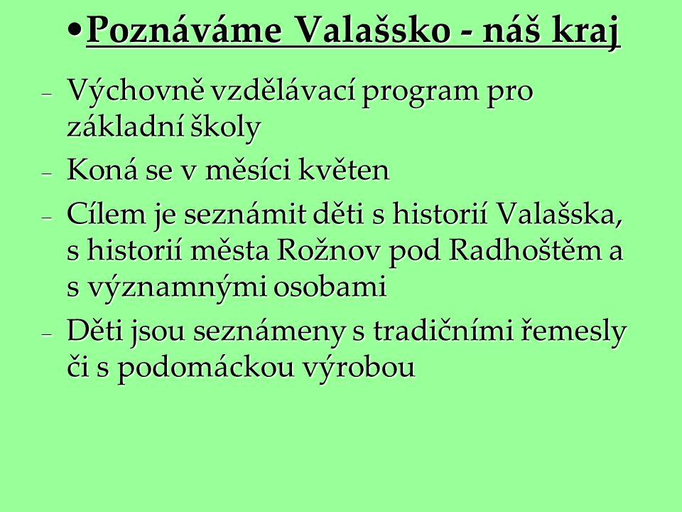 •Poznáváme Valašsko - náš kraj  Výchovně vzdělávací program pro základní školy  Koná se v měsíci květen  Cílem je seznámit děti s historií Valašska