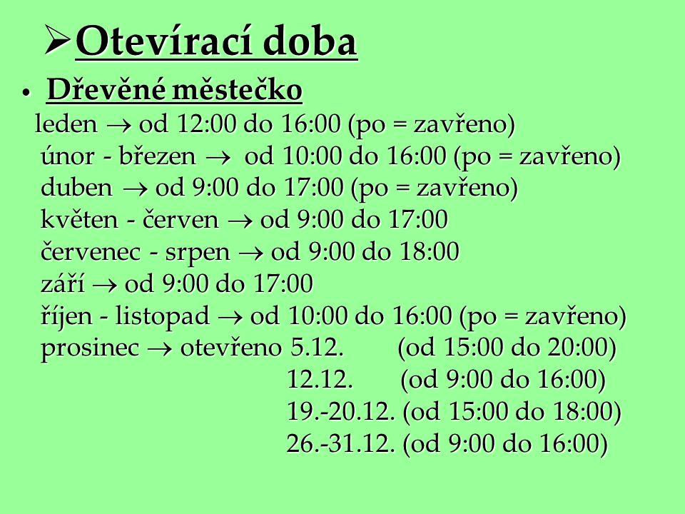  Otevírací doba • Dřevěné městečko leden  od 12:00 do 16:00 (po = zavřeno) leden  od 12:00 do 16:00 (po = zavřeno) únor - březen  od 10:00 do 16:0