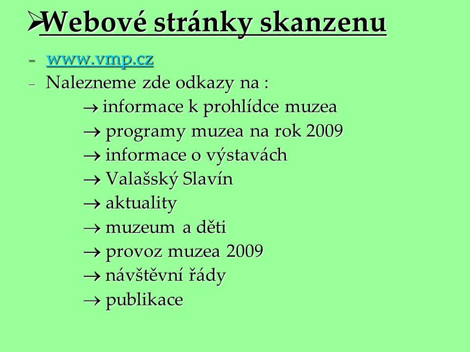  Webové stránky skanzenu  www.vmp.cz www.vmp.cz  Nalezneme zde odkazy na :  informace k prohlídce muzea  informace k prohlídce muzea  programy m