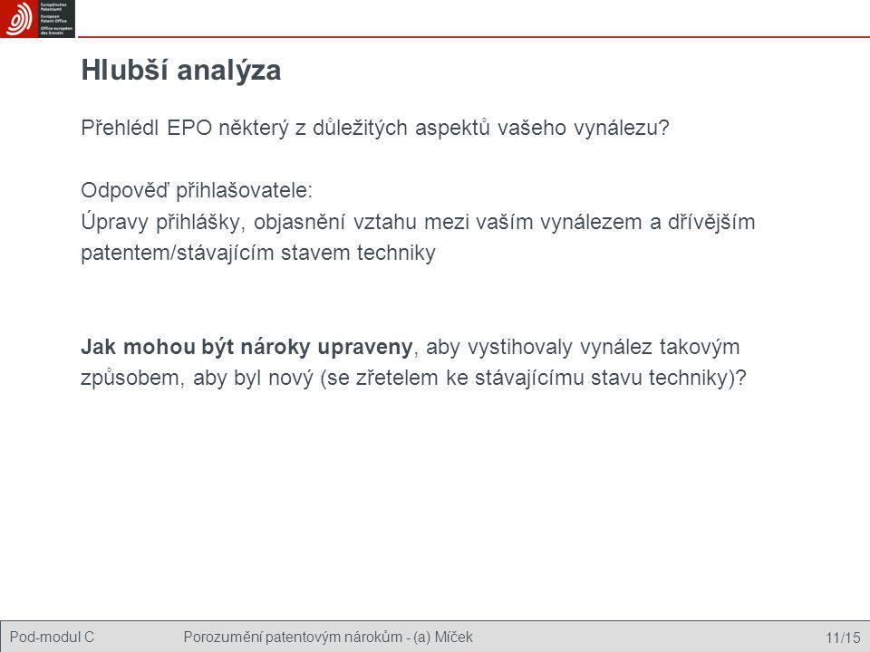 Pod-modul CPorozumění patentovým nárokům - (a) Míček 11/15 Hlubší analýza Přehlédl EPO některý z důležitých aspektů vašeho vynálezu? Odpověď přihlašov