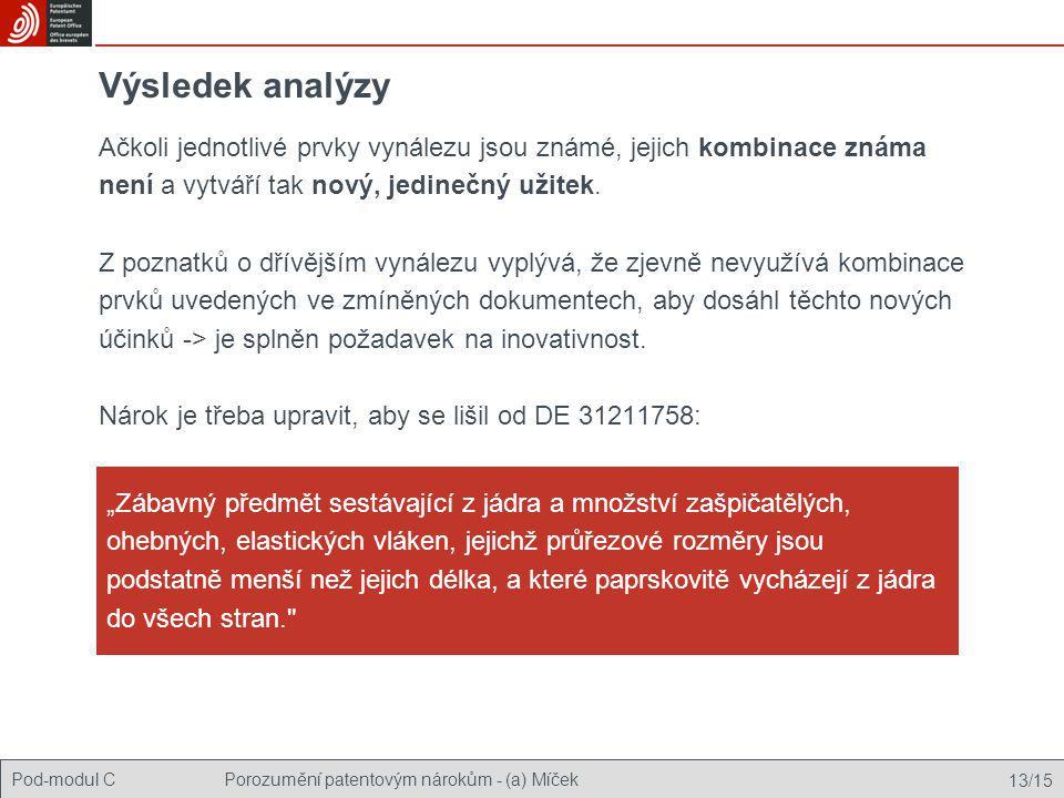 Pod-modul CPorozumění patentovým nárokům - (a) Míček 13/15 Výsledek analýzy Ačkoli jednotlivé prvky vynálezu jsou známé, jejich kombinace známa není a