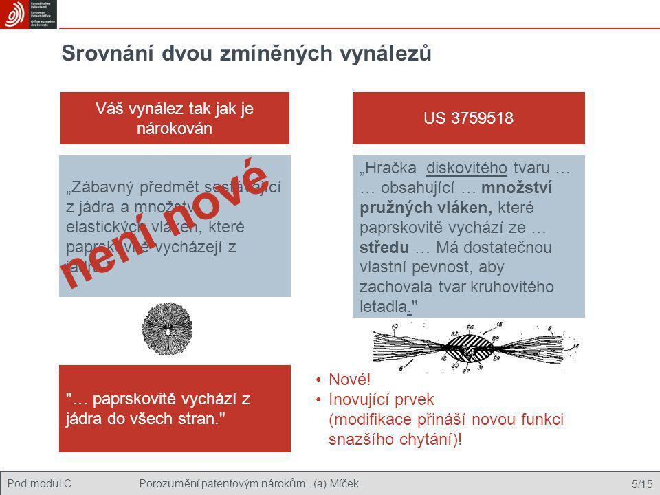 """Pod-modul CPorozumění patentovým nárokům - (a) Míček 5/15 Srovnání dvou zmíněných vynálezů Váš vynález tak jak je nárokován US 3759518 """"Zábavný předmě"""
