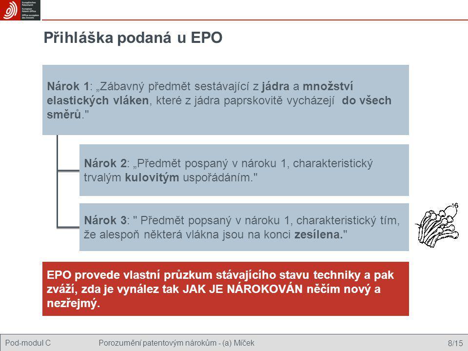 """Pod-modul CPorozumění patentovým nárokům - (a) Míček 8/15 Přihláška podaná u EPO Nárok 2: """"Předmět pospaný v nároku 1, charakteristický trvalým kulovi"""