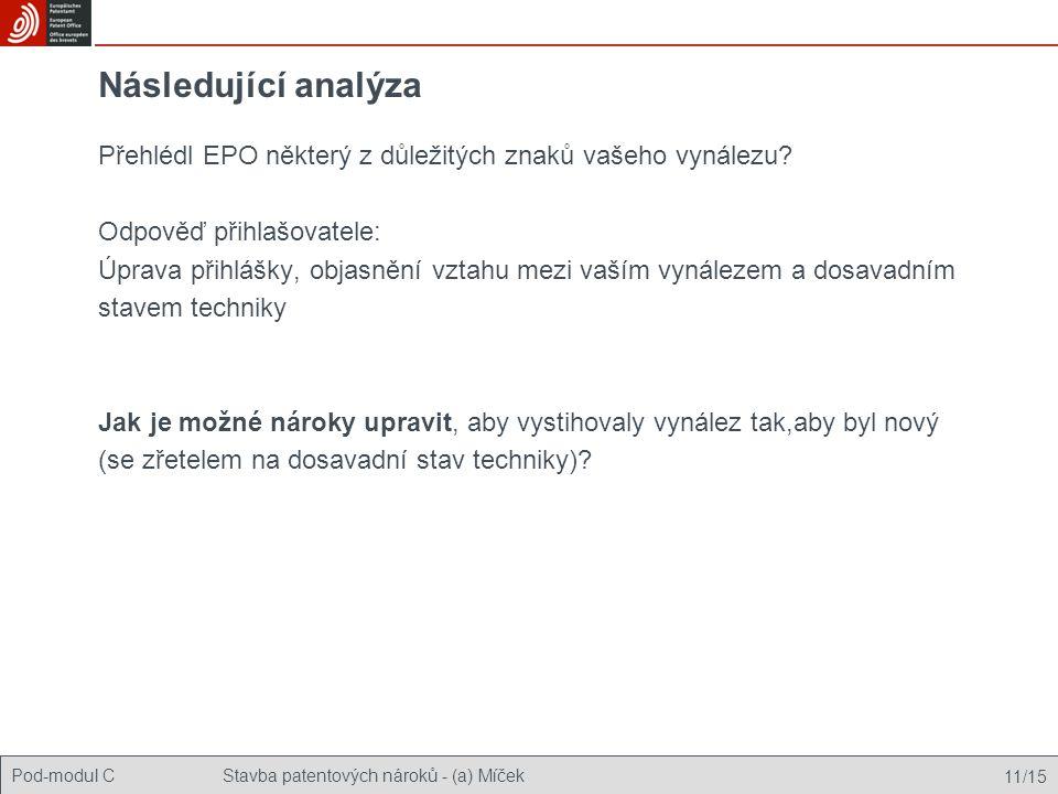 Pod-modul CStavba patentových nároků - (a) Míček 11/15 Následující analýza Přehlédl EPO některý z důležitých znaků vašeho vynálezu.