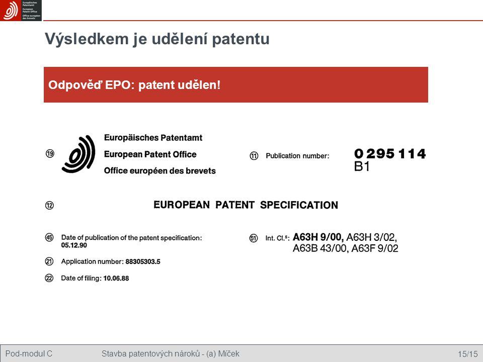 Pod-modul CStavba patentových nároků - (a) Míček 15/15 Výsledkem je udělení patentu Odpověď EPO: patent udělen!