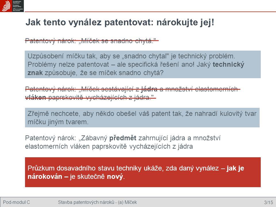 Pod-modul CStavba patentových nároků - (a) Míček 3/15 Jak tento vynález patentovat: nárokujte jej.
