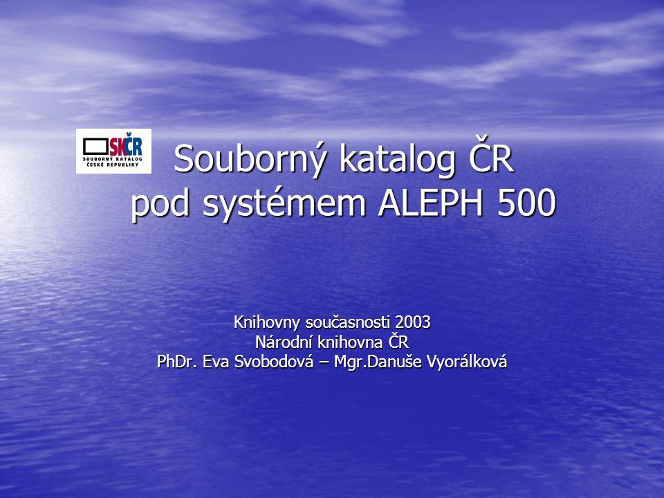 Souborný katalog ČR pod systémem ALEPH 500 Knihovny současnosti 2003 Národní knihovna ČR PhDr.