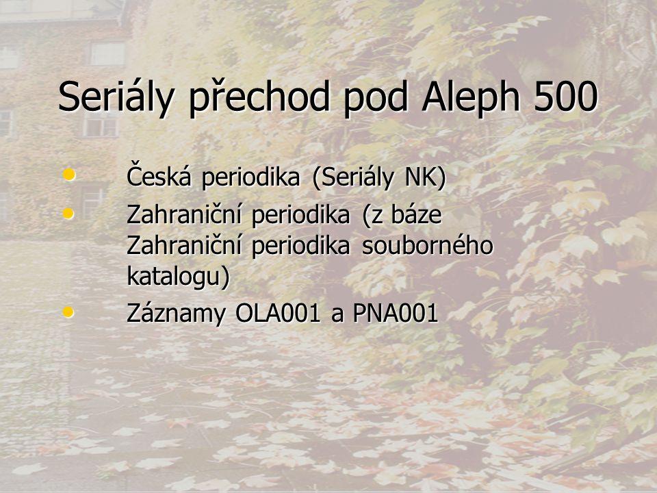 Seriály přechod pod Aleph 500 • Česká periodika (Seriály NK) • Zahraniční periodika (z báze Zahraniční periodika souborného katalogu) • Záznamy OLA001 a PNA001