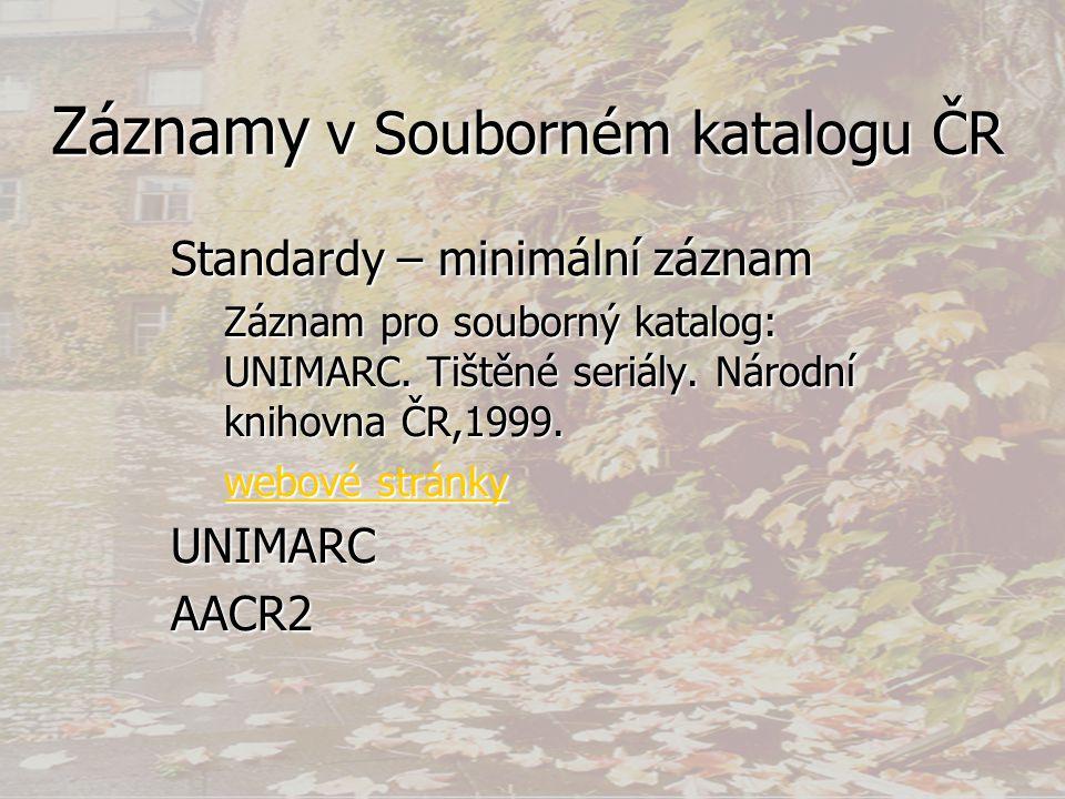 Záznamy v Souborném katalogu ČR Standardy – minimální záznam Záznam pro souborný katalog: UNIMARC.