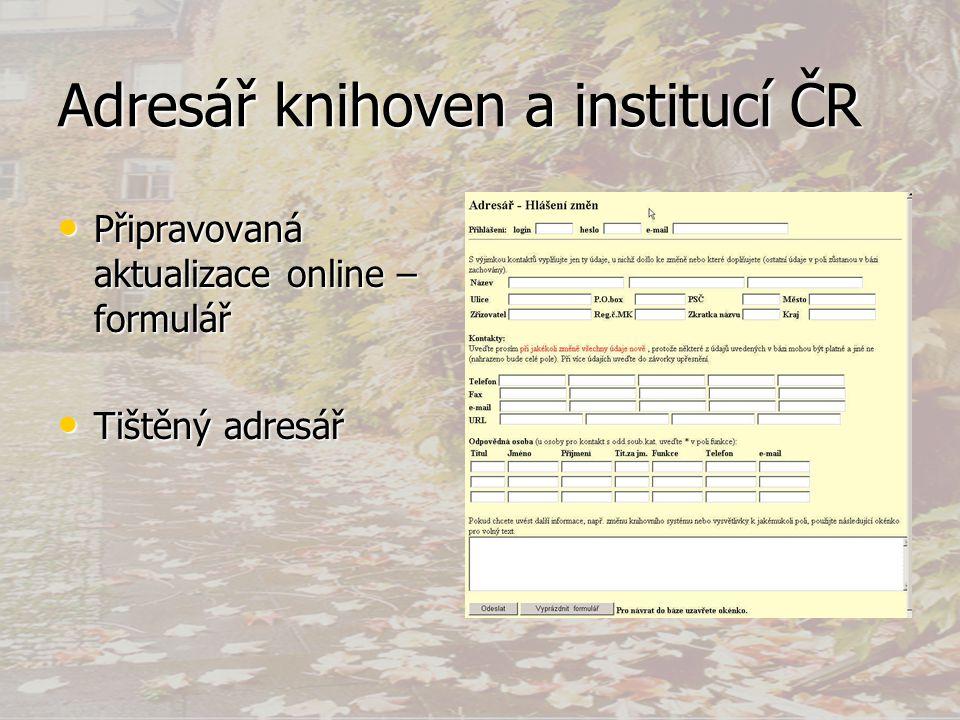 Adresář knihoven a institucí ČR • Připravovaná aktualizace online – formulář • Tištěný adresář