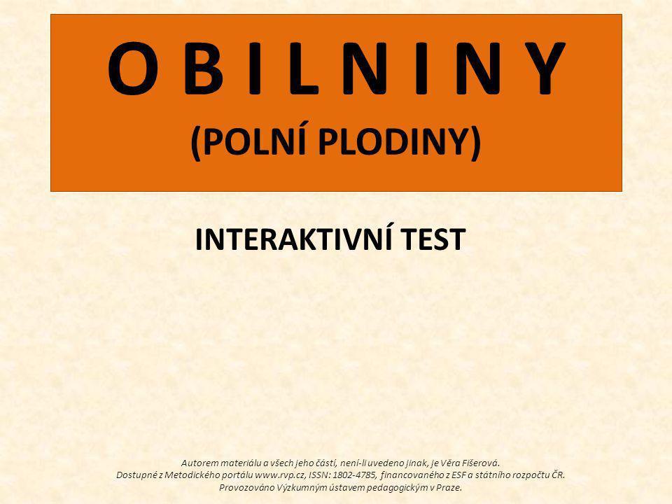 O B I L N I N Y (POLNÍ PLODINY) INTERAKTIVNÍ TEST Autorem materiálu a všech jeho částí, není-li uvedeno jinak, je Věra Fišerová.