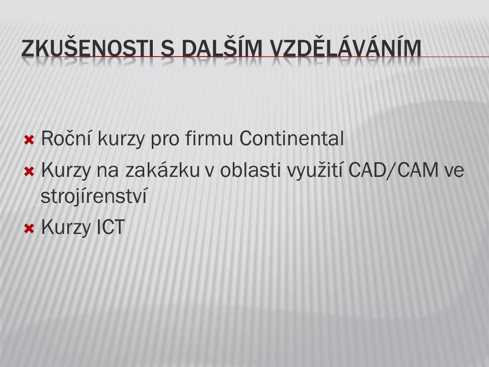  Roční kurzy pro firmu Continental  Kurzy na zakázku v oblasti využití CAD/CAM ve strojírenství  Kurzy ICT