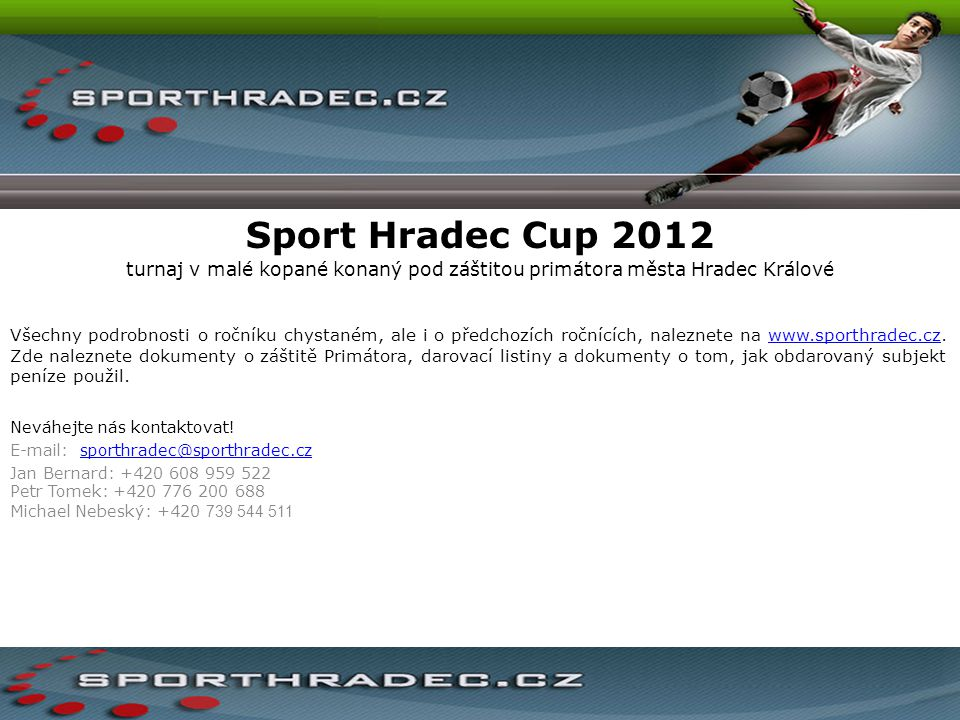Sport Hradec Cup 2012 turnaj v malé kopané konaný pod záštitou primátora města Hradec Králové Všechny podrobnosti o ročníku chystaném, ale i o předcho
