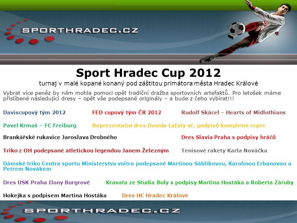 Sport Hradec Cup 2012 turnaj v malé kopané konaný pod záštitou primátora města Hradec Králové Vybrat více peněz by nám mohla pomoci opět tradiční draž