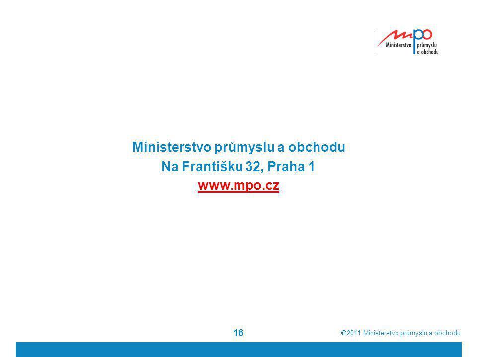  2011  Ministerstvo průmyslu a obchodu 16 Ministerstvo průmyslu a obchodu Na Františku 32, Praha 1 www.mpo.cz