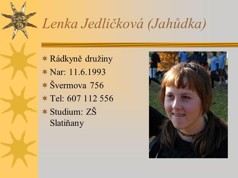 Lenka Jedličková (Jahůdka)  Rádkyně družiny  Nar: 11.6.1993  Švermova 756  Tel: 607 112 556  Studium: ZŠ Slatiňany