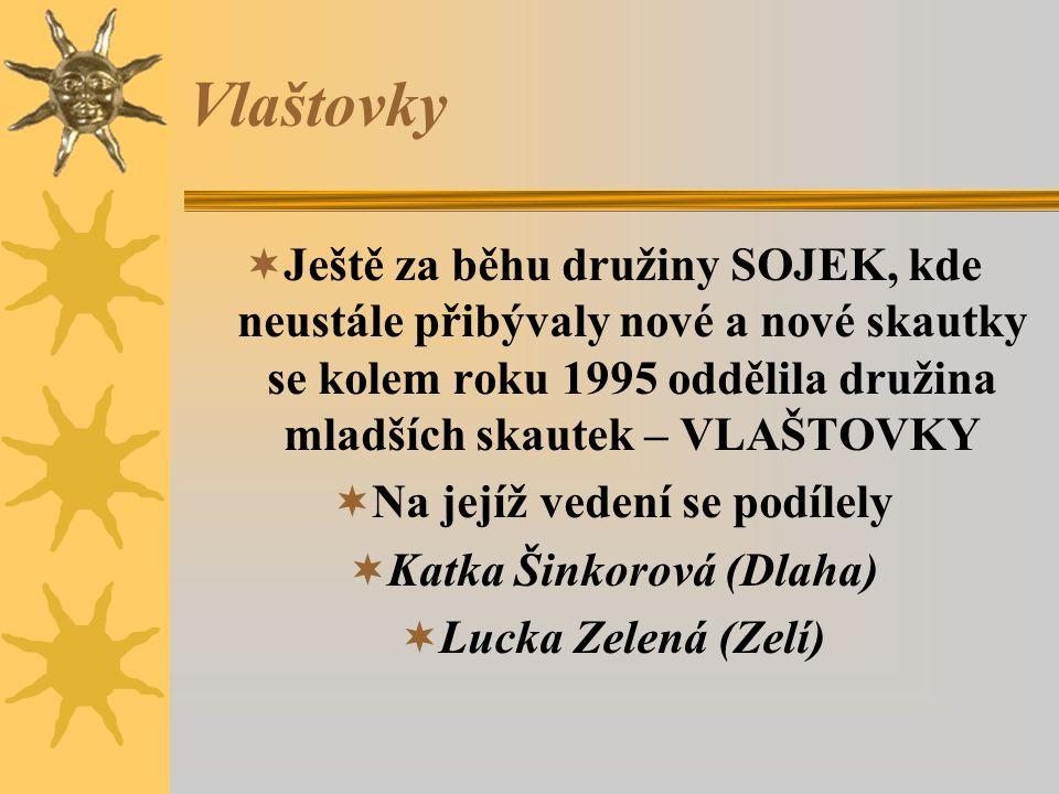Vlaštovky  Ještě za běhu družiny SOJEK, kde neustále přibývaly nové a nové skautky se kolem roku 1995 oddělila družina mladších skautek – VLAŠTOVKY 
