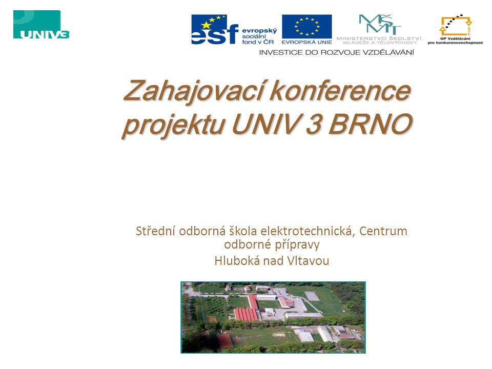 Zahajovací konference projektu UNIV 3 BRNO Střední odborná škola elektrotechnická, Centrum odborné přípravy Hluboká nad Vltavou