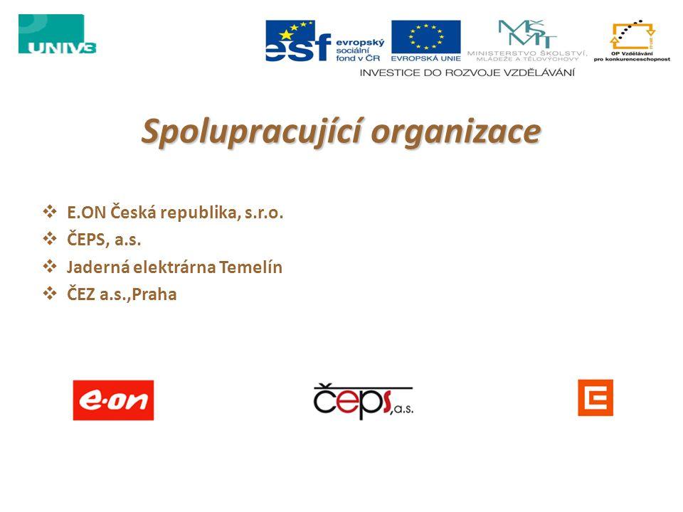 Spolupracující organizace  E.ON Česká republika, s.r.o.  ČEPS, a.s.  Jaderná elektrárna Temelín  ČEZ a.s.,Praha