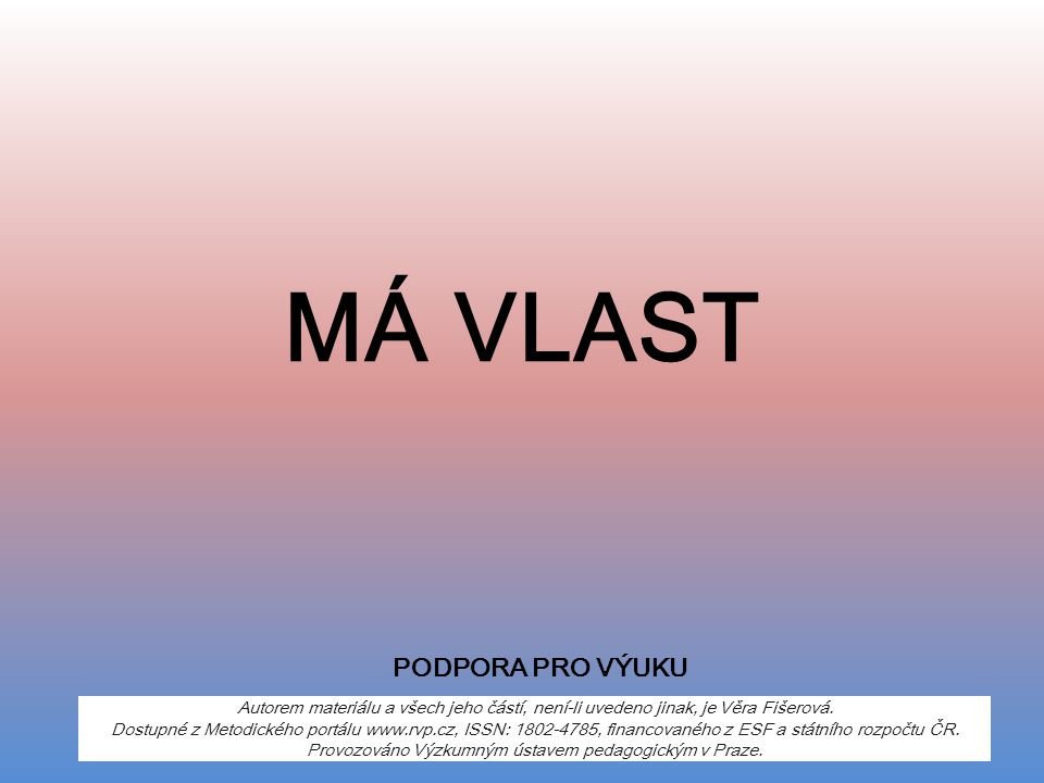 MÁ VLAST Autorem materiálu a všech jeho částí, není-li uvedeno jinak, je Věra Fišerová. Dostupné z Metodického portálu www.rvp.cz, ISSN: 1802-4785, fi