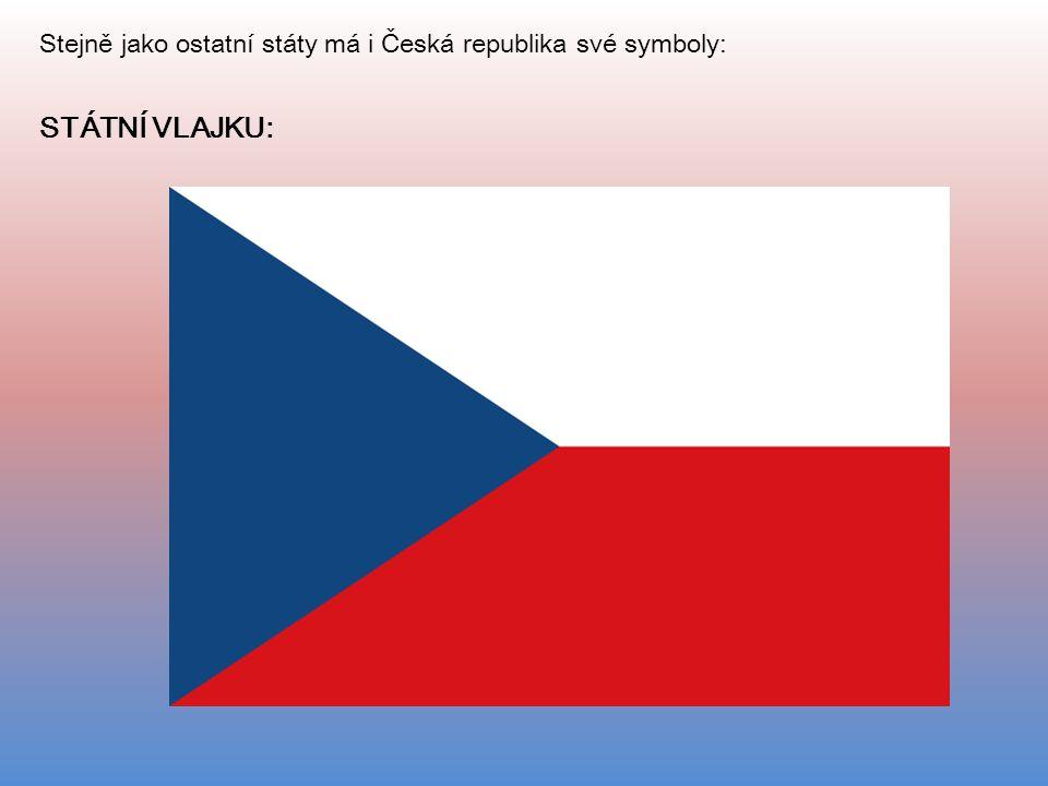 Stejně jako ostatní státy má i Česká republika své symboly: STÁTNÍ VLAJKU: